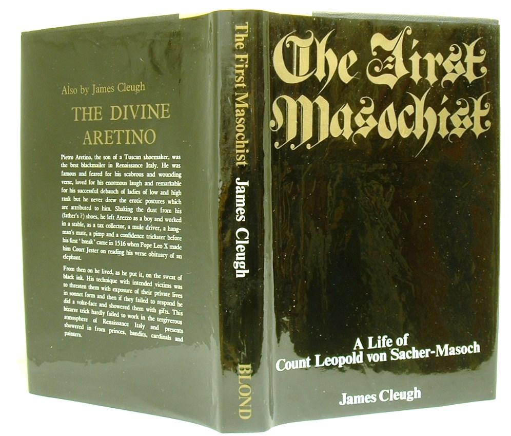 The First Masochist a Life of Leopold Von Sacher-Masoch