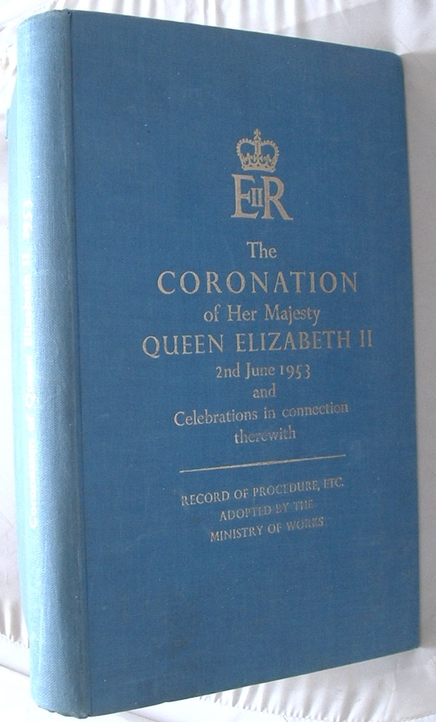 Image for The Coronation of Her Majesty Queen Elizabeth II  2nd June 1953 and Celebrations in Connection Therewith Record of Procedure Etc.